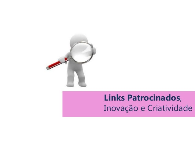Links Patrocinados, Inovação e Criatividade Criatividade e Comunicação Digital