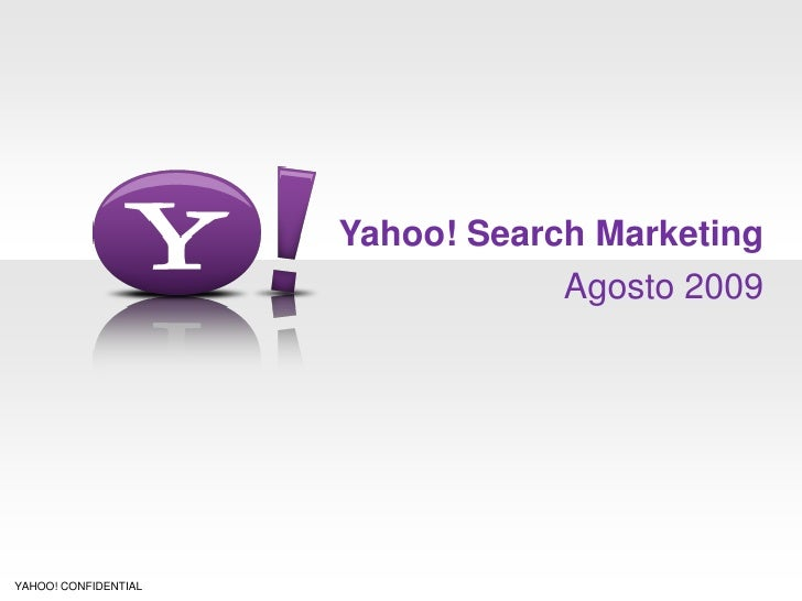 Yahoo! Search Marketing                                   Agosto 2009     YAHOO! CONFIDENTIAL