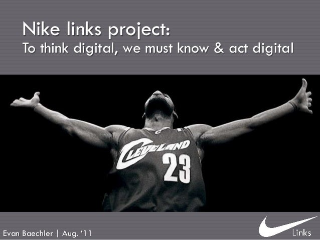 """Nike links project:     To think digital, we must know & act digitalEvan Baechler 