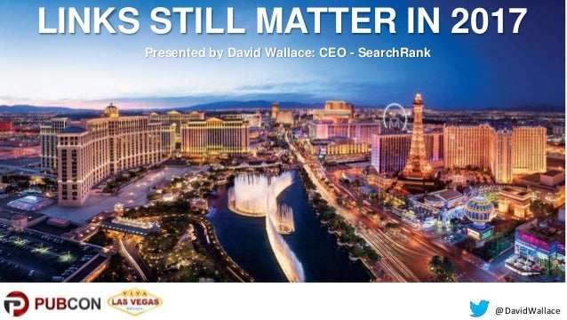 @DavidWallace LINKS STILL MATTER IN 2017 Presented by David Wallace: CEO - SearchRank