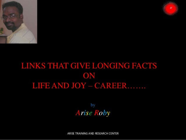 LINKS THAT GIVE LONGING FACTS ON LIFE AND JOY – CAREER……. by  Arise Roby ARISE TRAINING AND RESEARCH CENTER