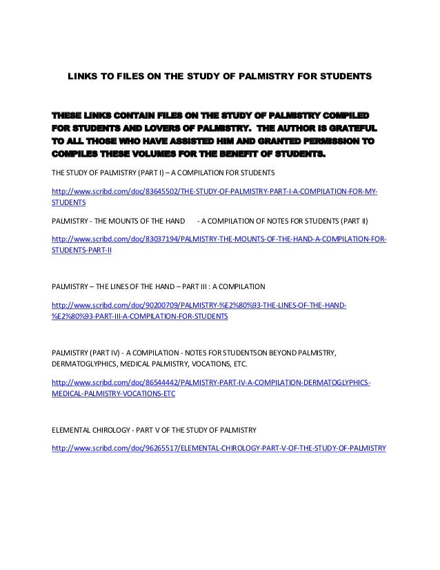 LINKS TO FILES ON THE STUDY OF PALMISTRY FOR STUDENTS  THESE LINKS CONTAIN FILES ON THE STUDY OF PALMISTRY COMPILED FOR ST...