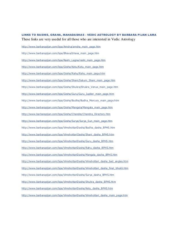 LINKS TO RASHIS, GRAHA, MAHADASHAS - VEDIC ASTROLOGY BY BARBARA PIJAN LAMA  These links are very usedul for all those who ...