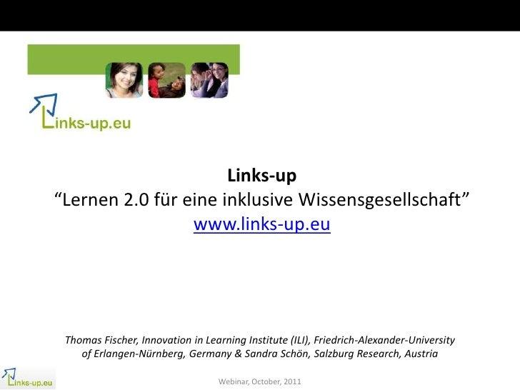 """Links-up""""Lernen 2.0 für eine inklusive Wissensgesellschaft""""                 www.links-up.eu Thomas Fischer, Innovation in ..."""