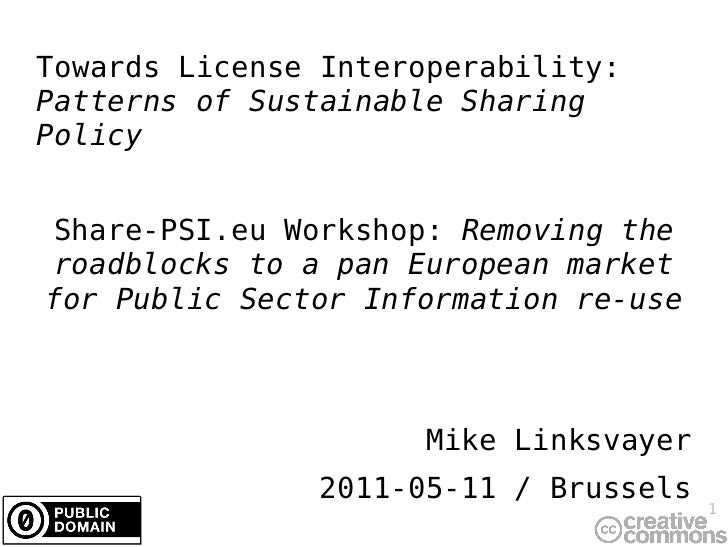 Towards License Interoperability:Patterns of Sustainable SharingPolicyShare-PSI.eu Workshop: Removing theroadblocks to a p...