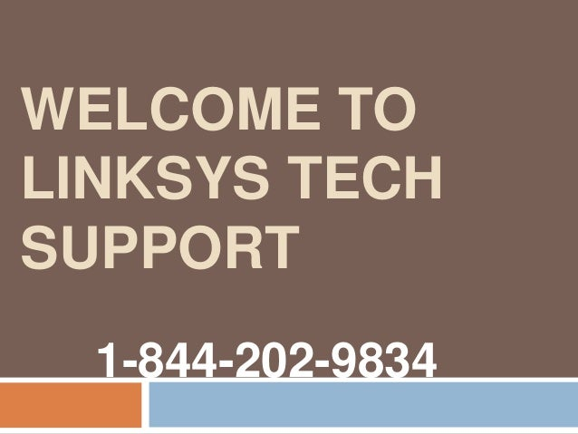 WELCOME TO LINKSYS TECH SUPPORT 1-844-202-9834
