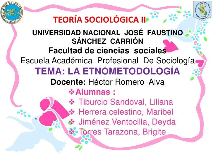TEORÍA SOCIOLÓGICA II  UNIVERSIDAD NACIONAL JOSÉ FAUSTINO           SÁNCHEZ CARRIÓN       Facultad de ciencias socialesEsc...