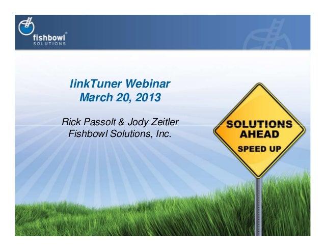 linkTuner WebinarMarch 20, 2013Rick Passolt & Jody ZeitlerFishbowl Solutions, Inc.