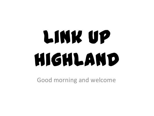 Link UpHighlandGood morning and welcome
