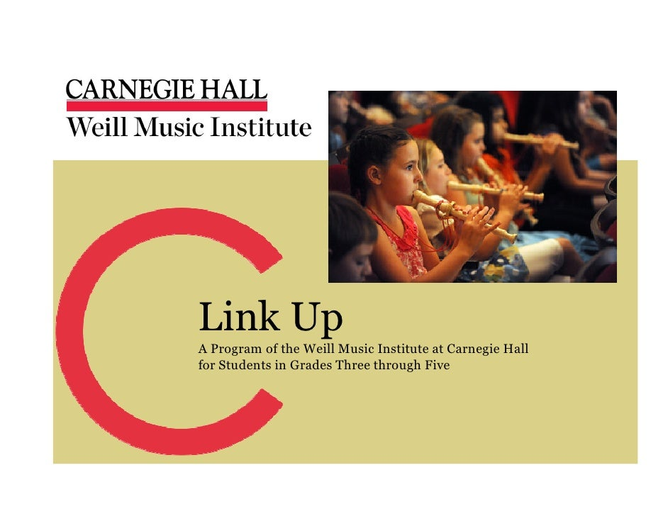 Link Up A Program of the Weill Music Institute at Carnegie Hall for Students in Grades Three through Five