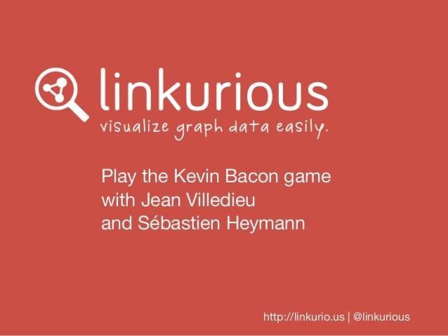 Play the Kevin Bacon game with Jean Villedieu and Sébastien Heymann http://linkurio.us | @linkurious