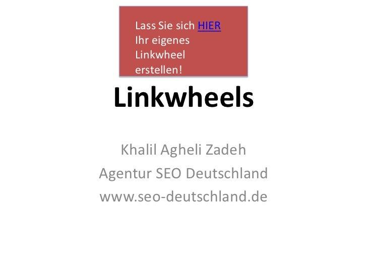 Lass Sie sich HIER Ihr eigenes Linkwheel erstellen!<br />Linkwheels<br />Khalil Agheli Zadeh<br />Agentur SEO Deutschland<...