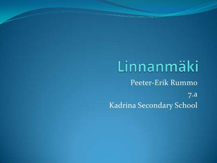 Peeter-Erik Rummo                     7.aKadrina Secondary School