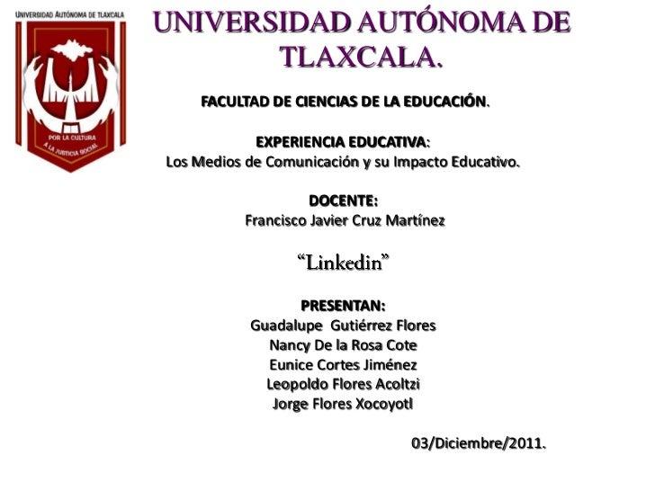 UNIVERSIDAD AUTÓNOMA DE       TLAXCALA.    FACULTAD DE CIENCIAS DE LA EDUCACIÓN.            EXPERIENCIA EDUCATIVA:Los Medi...