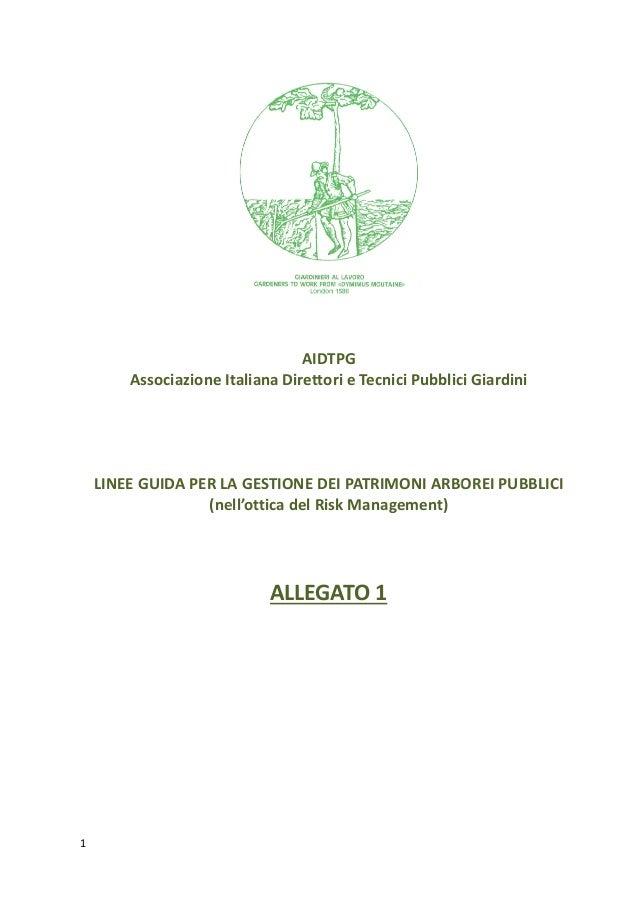 1 Associazione Italiana Direttori e Tecnici Pubblici Giardini LINEE GUIDA PER LA GESTIONE DEI PATRIMONI ARBOREI PUBBLICI (...