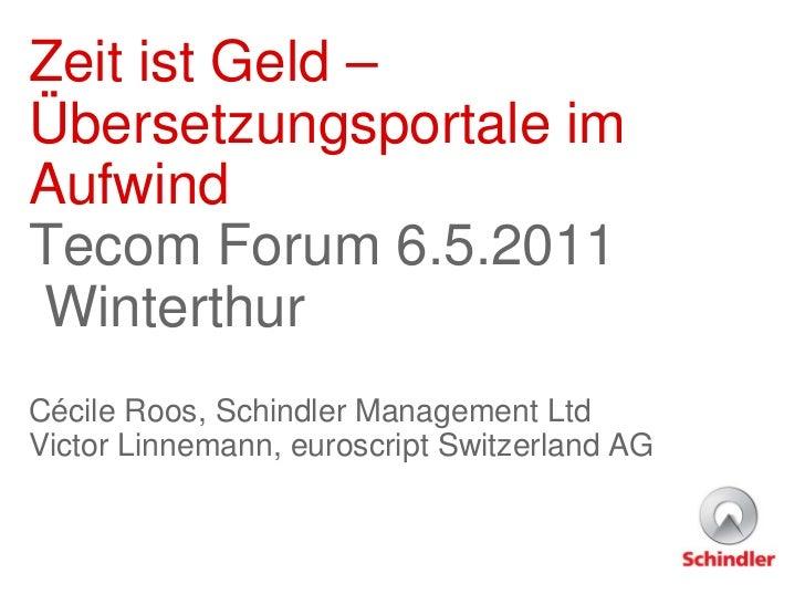 Zeit ist Geld –Übersetzungsportale imAufwindTecom Forum 6.5.2011WinterthurCécile Roos, Schindler Management LtdVictor Linn...