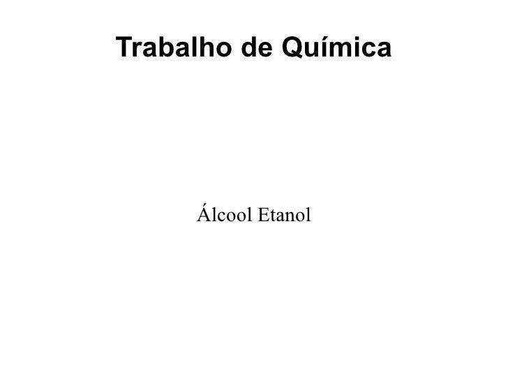 Trabalho de Química Álcool Etanol