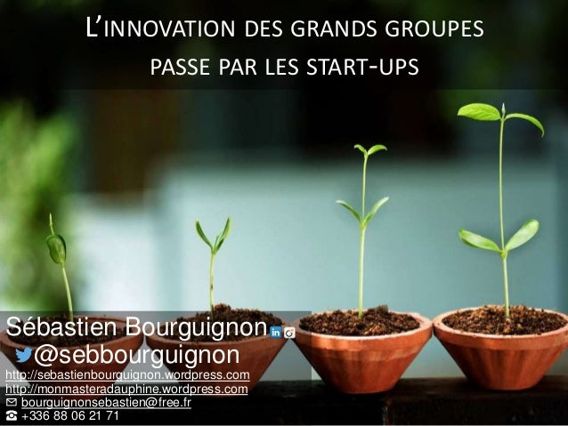 L'INNOVATION DES GRANDS GROUPES PASSE PAR LES START-UPS Sébastien Bourguignon @sebbourguignon http://sebastienbourguignon....