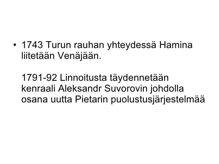 <ul><li>1743 Turun rauhan yhteydessä Hamina liitetään Venäjään.  1791-92 Linnoitusta täydennetään kenraali Aleksandr Suvor...