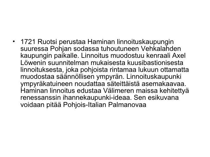 <ul><li>1721 Ruotsi perustaa Haminan linnoituskaupungin suuressa Pohjan sodassa tuhoutuneen Vehkalahden kaupungin paikalle...