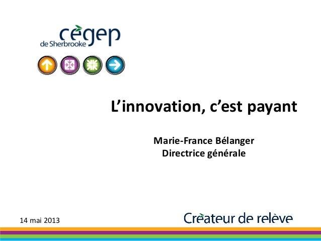L'innovation, c'est payantMarie-France BélangerDirectrice générale14 mai 2013