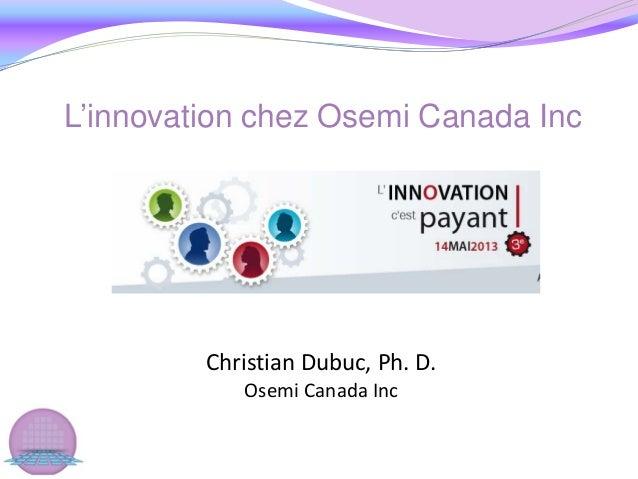 Christian Dubuc, Ph. D.Osemi Canada IncL'innovation chez Osemi Canada Inc