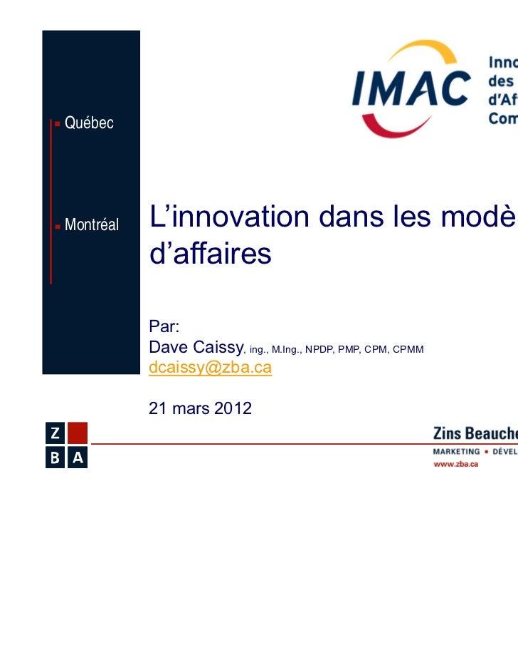QuébecMontréal   L'innovation dans les modèles           d'affaires           Par:           Dave Caissy, ing., M.Ing., NP...