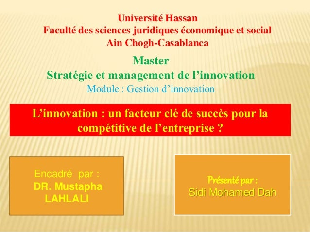 Encadré par : DR. Mustapha LAHLALI Master Stratégie et management de l'innovation Module : Gestion d'innovation Université...