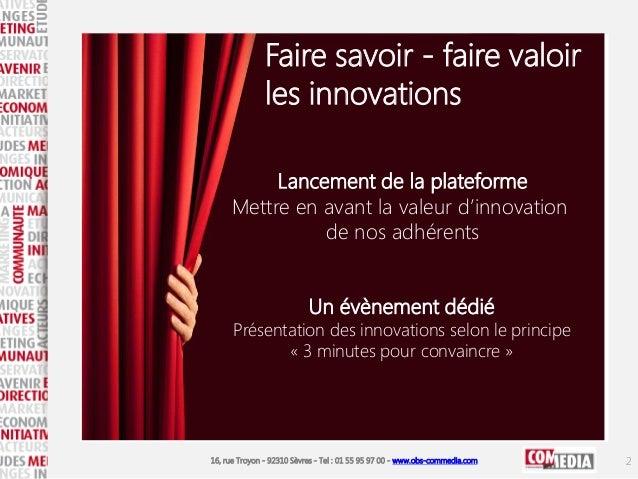 16, rue Troyon - 92310 Sèvres - Tel : 01 55 95 97 00 - www.obs-commedia.com Faire savoir - faire valoir les innovations Un...