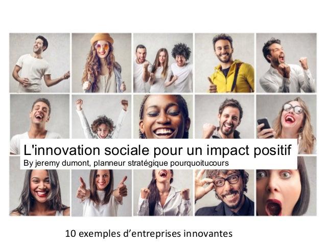 L'innovation sociale pour un impact positif By jeremy dumont, planneur stratégique pourquoitucours 10  exemples  d'ent...
