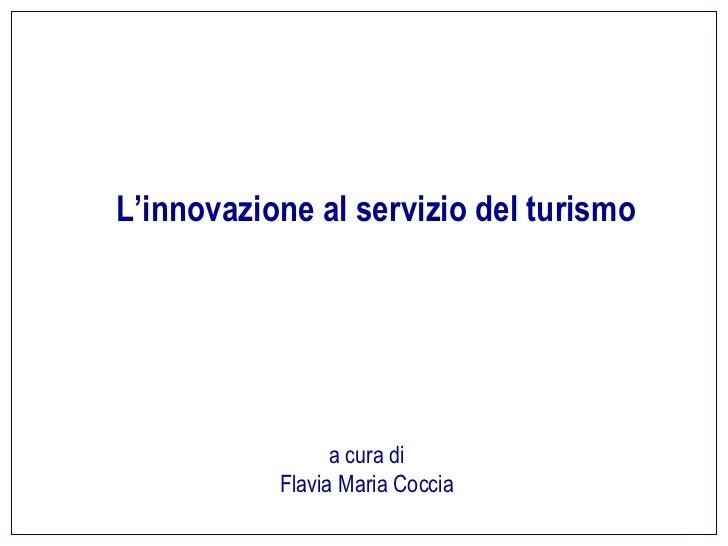 L'innovazione al servizio del turismo                 a cura di           Flavia Maria Coccia                             ...