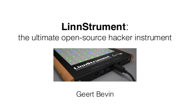 LinnStrument:  the ultimate open-source hacker instrument  Geert Bevin