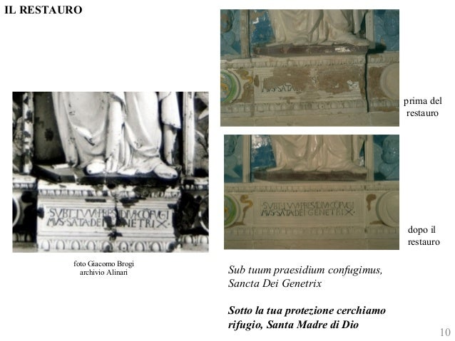foto Giacomo Brogi  archivio Alinari Sub tuum praesidium confugimus,  Sancta Dei Genetrix.  Sotto la tua protezione cerchi...