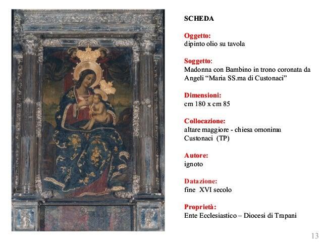 """SCHEDA  Oggetto:  dipinto olio su tavola  Soggetto:  Madonna con Bambino in trono coronata da  Angeli """"Maria SS.ma di Cust..."""