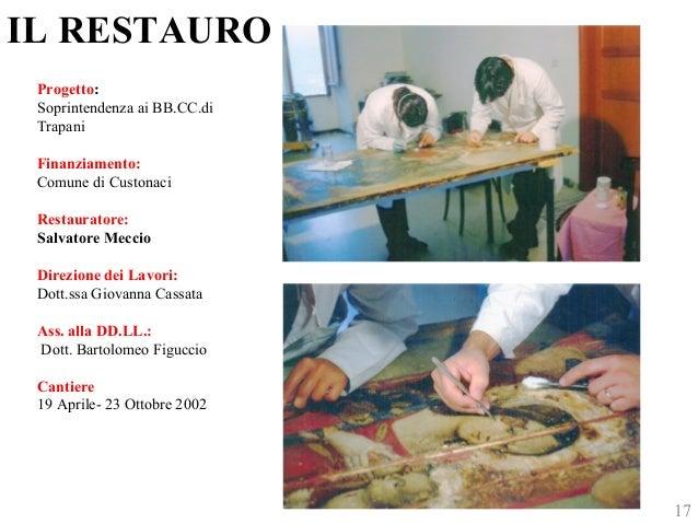 IL RESTAURO  Progetto:  Soprintendenza ai BB.CC.di  Trapani  Finanziamento:  Comune di Custonaci  Restauratore:  Salvatore...