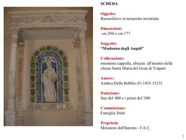 """SCHEDA  Oggetto:  Bassorilievo in terracotta invetriata  Dimensioni:  cm 290 x cm 177  Soggetto:  """"Madonna degli Angeli""""  ..."""