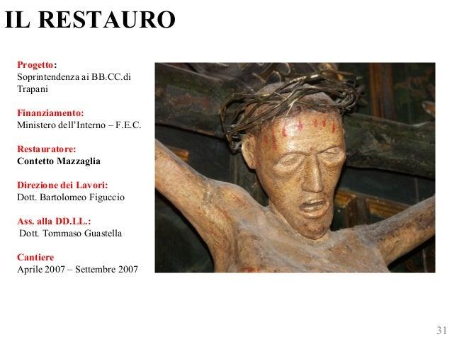 IL RESTAURO  Progetto:  Soprintendenza ai BB.CC.di  Trapani  Finanziamento:  Ministero dell'Interno – F.E.C.  Restauratore...