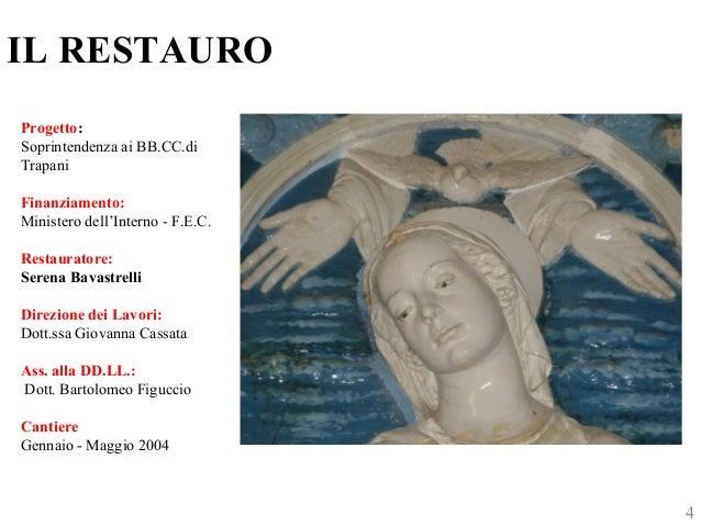 IL RESTAURO  Progetto:  Soprintendenza ai BB.CC.di  Trapani  Finanziamento:  Ministero dell'Interno - F.E.C.  Restauratore...