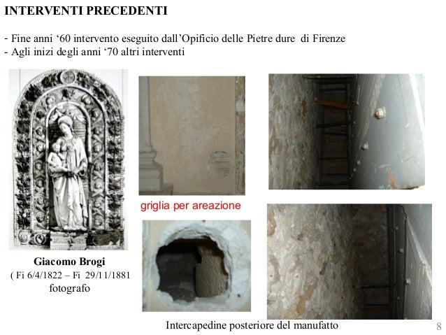 INTERVENTI PRECEDENTI  - Fine anni '60 intervento eseguito dall'Opificio delle Pietre dure di Firenze  - Agli inizi degli ...