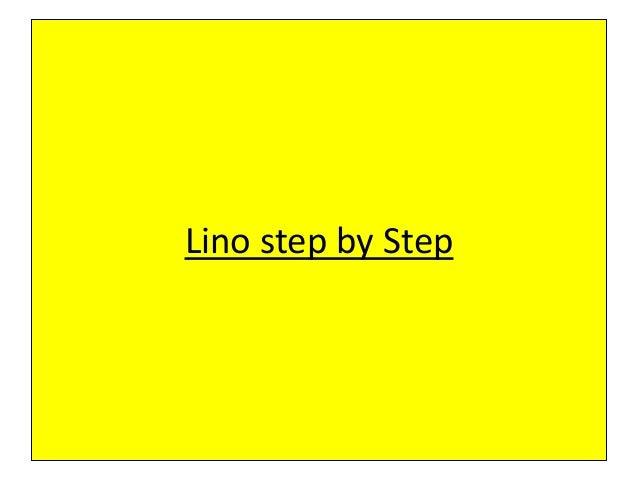 Lino step by Step