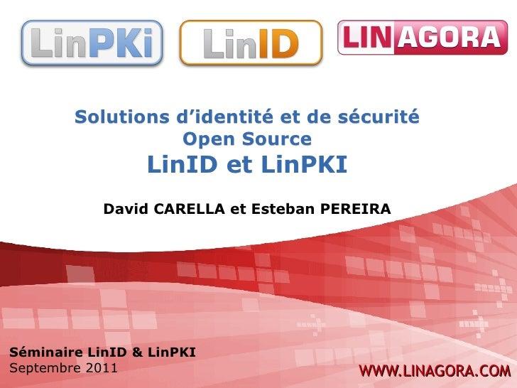 Solutions d'identité et de sécurité                  Open Source                 LinID et LinPKI            David CARELLA ...