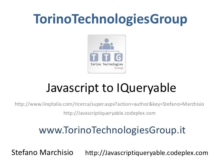 TorinoTechnologiesGroup             Javascript to IQueryablehttp://www.linqitalia.com/ricerca/super.aspx?action=author&key...