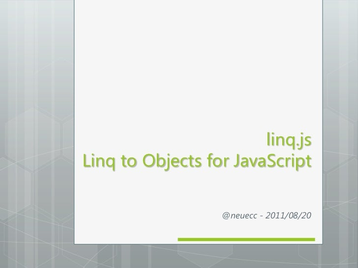 linq.jsLinq to Objects for JavaScript                  @neuecc - 2011/08/20