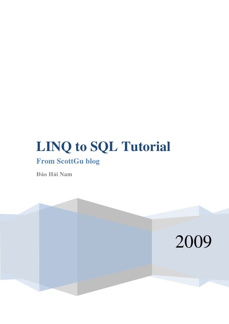 LINQ to SQL TutorialFrom ScottGu blogĐào Hải Nam                       2009