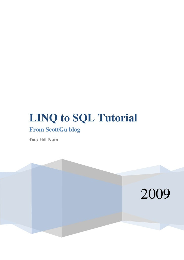 LINQ to SQL TutorialFrom ScottGu blogĐào Hải Nam                       2009