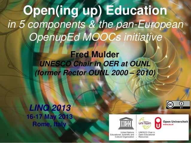 Open(ing up) Educationin 5 components & the pan-EuropeanOpenupEd MOOCs initiativeFred MulderUNESCO Chair in OER at OUNL(fo...