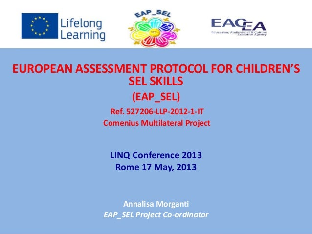 EUROPEAN ASSESSMENT PROTOCOL FOR CHILDREN'SSEL SKILLS(EAP_SEL)Ref. 527206-LLP-2012-1-ITComenius Multilateral ProjectLINQ C...