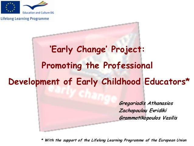 'Early Change' Project:Promoting the ProfessionalDevelopment of Early Childhood Educators** With the support of the Lifelo...