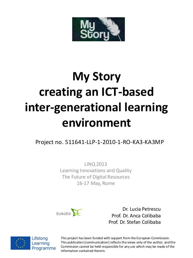 My Storycreating an ICT-basedinter-generational learningenvironmentLINQ 2013Learning Innovations and QualityThe Future of ...
