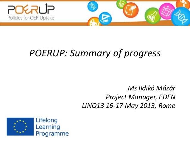 POERUP: Summary of progressMs Ildikó MázárProject Manager, EDENLINQ13 16-17 May 2013, Rome